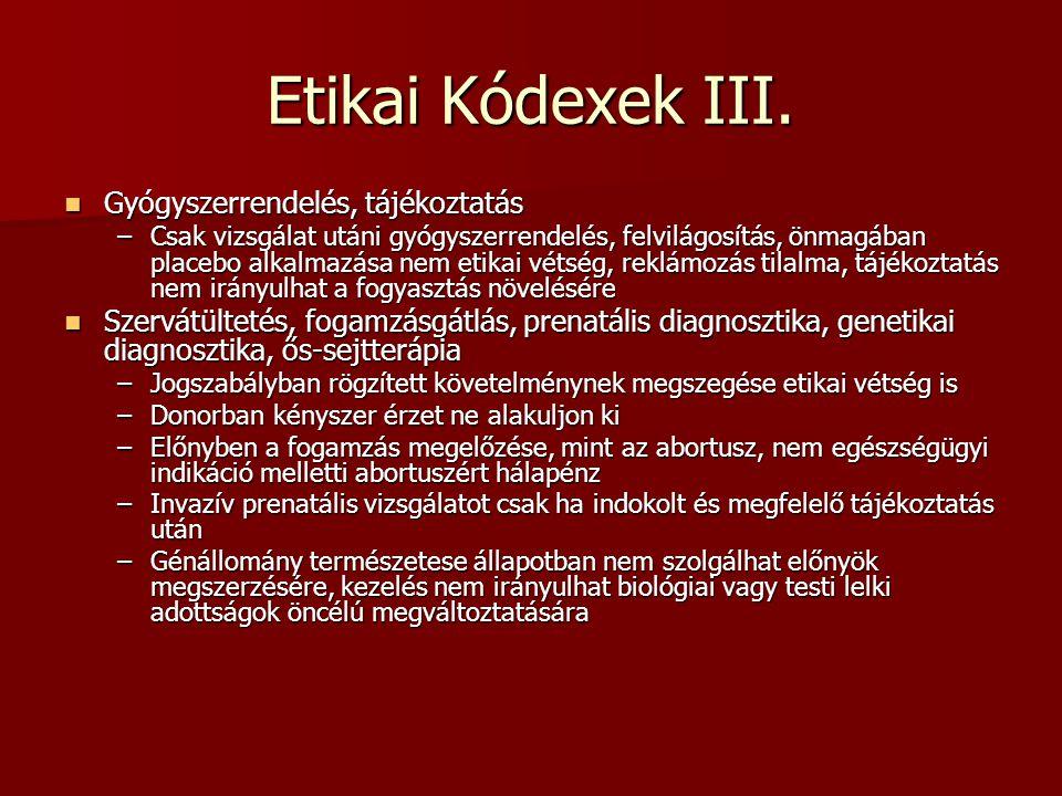 Etikai Kódexek III. Gyógyszerrendelés, tájékoztatás Gyógyszerrendelés, tájékoztatás –Csak vizsgálat utáni gyógyszerrendelés, felvilágosítás, önmagában