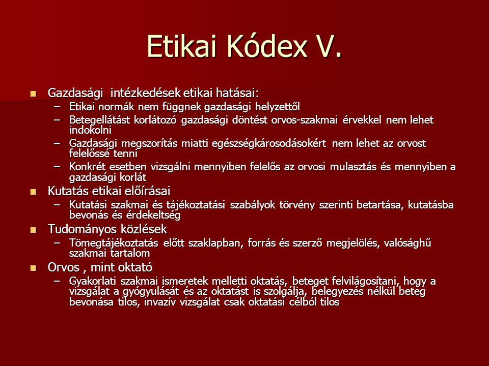 Etikai Kódex V. Gazdasági intézkedések etikai hatásai: Gazdasági intézkedések etikai hatásai: –Etikai normák nem függnek gazdasági helyzettől –Betegel