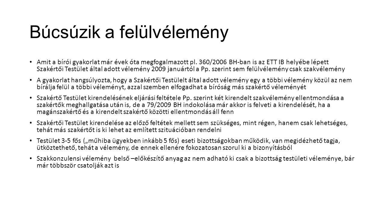 Búcsúzik a felülvélemény Amit a bírói gyakorlat már évek óta megfogalmazott pl. 360/2006 BH-ban is az ETT IB helyébe lépett Szakértői Testület által a