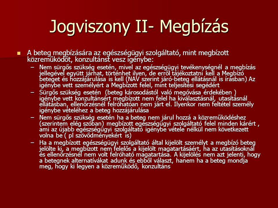 Jogviszony II- Megbízás A beteg megbízására az egészségügyi szolgáltató, mint megbízott közreműködőt, konzultánst vesz igénybe: A beteg megbízására az