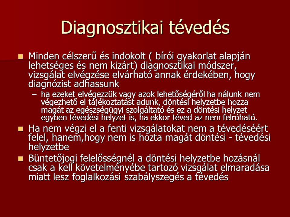 Diagnosztikai tévedés Minden célszerű és indokolt ( bírói gyakorlat alapján lehetséges és nem kizárt) diagnosztikai módszer, vizsgálat elvégzése elvár