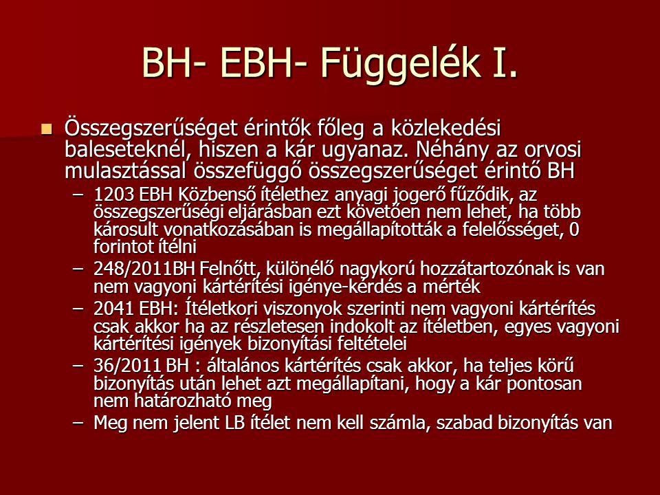 BH- EBH- Függelék I. Összegszerűséget érintők főleg a közlekedési baleseteknél, hiszen a kár ugyanaz. Néhány az orvosi mulasztással összefüggő összegs