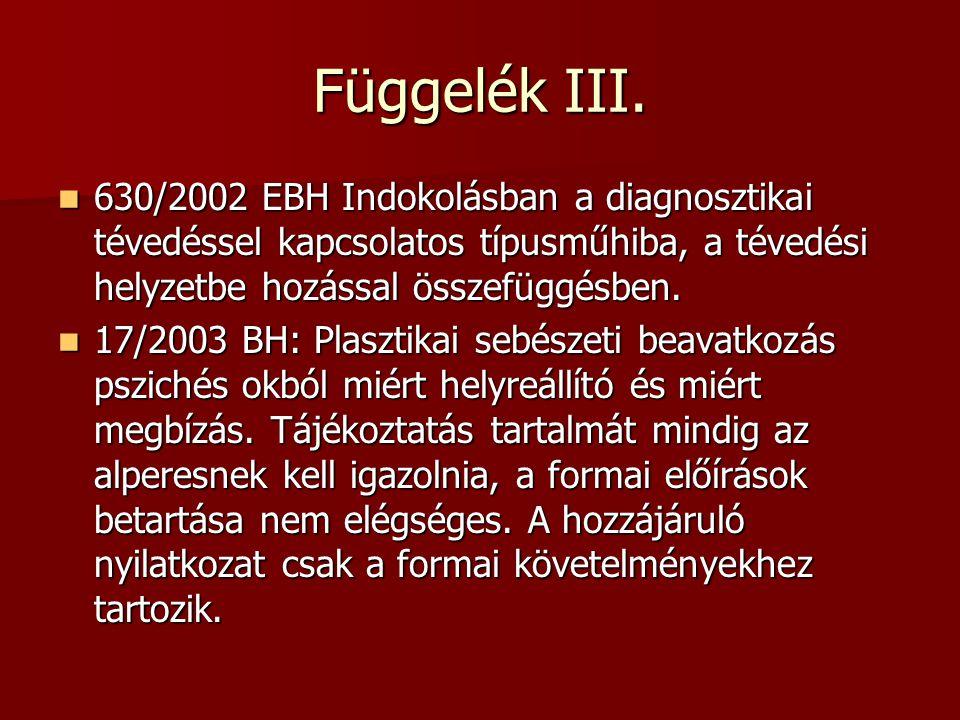 Függelék III. 630/2002 EBH Indokolásban a diagnosztikai tévedéssel kapcsolatos típusműhiba, a tévedési helyzetbe hozással összefüggésben. 630/2002 EBH