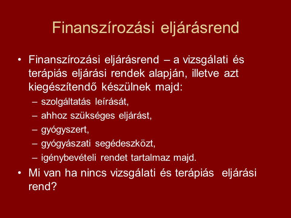 Finanszírozási eljárásrend Finanszírozási eljárásrend – a vizsgálati és terápiás eljárási rendek alapján, illetve azt kiegészítendő készülnek majd: –s