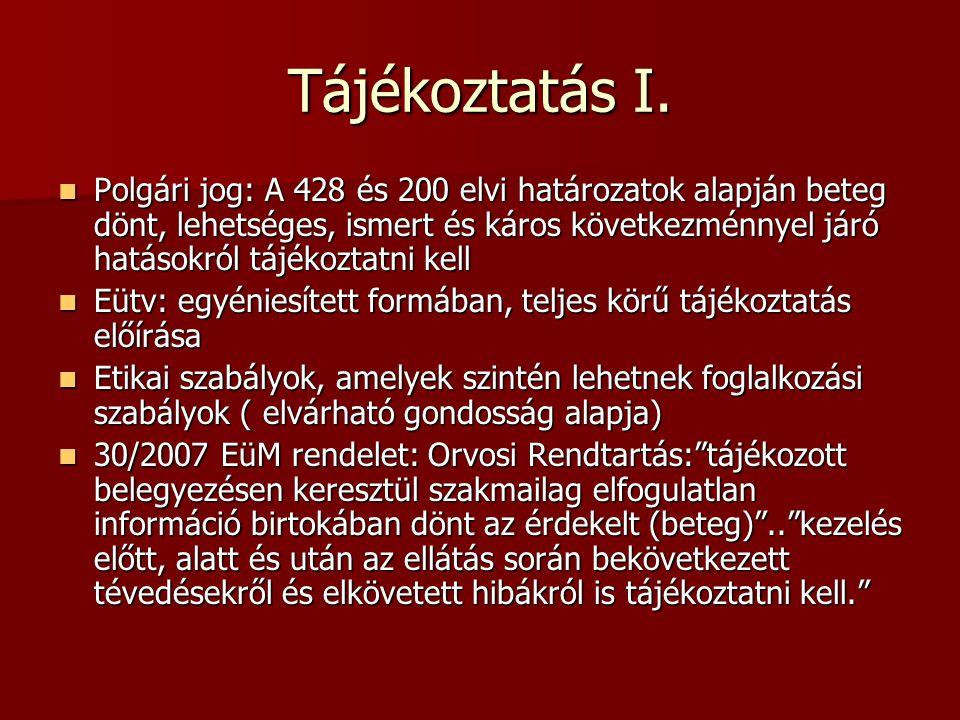 Tájékoztatás I. Polgári jog: A 428 és 200 elvi határozatok alapján beteg dönt, lehetséges, ismert és káros következménnyel járó hatásokról tájékoztatn