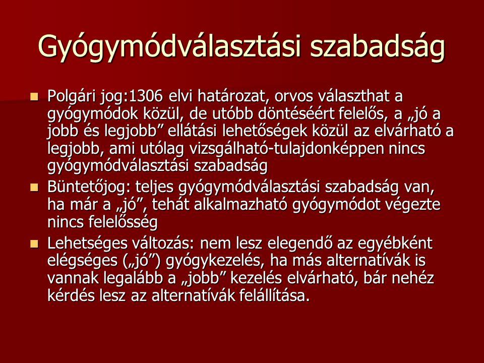 """Gyógymódválasztási szabadság Polgári jog:1306 elvi határozat, orvos választhat a gyógymódok közül, de utóbb döntéséért felelős, a """"jó a jobb és legjob"""