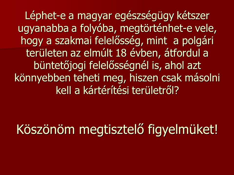Léphet-e a magyar egészségügy kétszer ugyanabba a folyóba, megtörténhet-e vele, hogy a szakmai felelősség, mint a polgári területen az elmúlt 18 évben