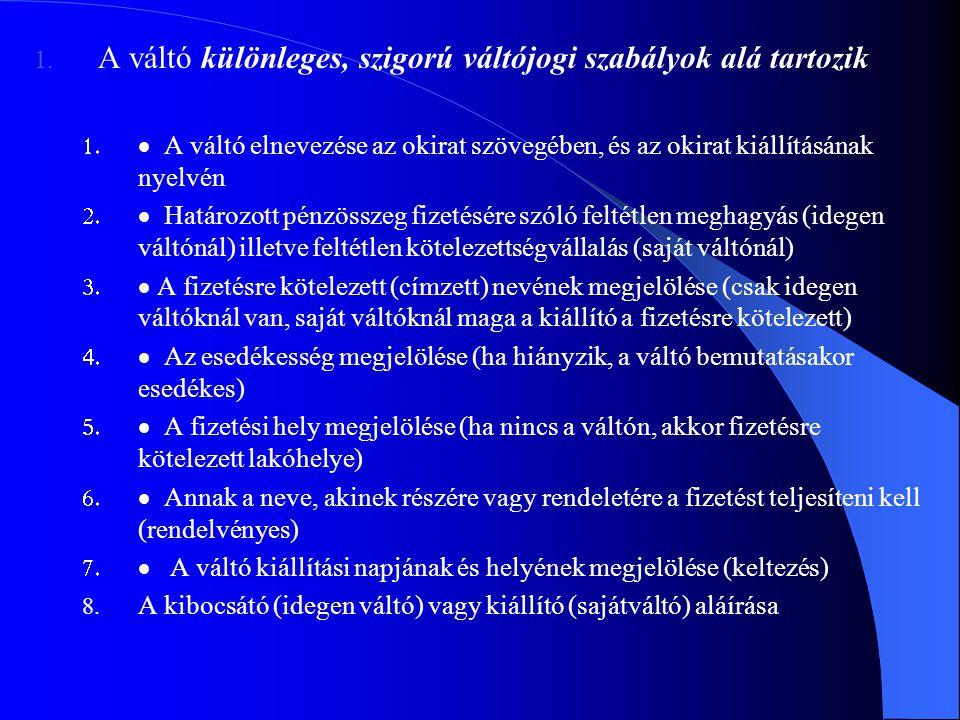 1. A váltó különleges, szigorú váltójogi szabályok alá tartozik   A váltó elnevezése az okirat szövegében, és az okirat kiállításának nyelvén  