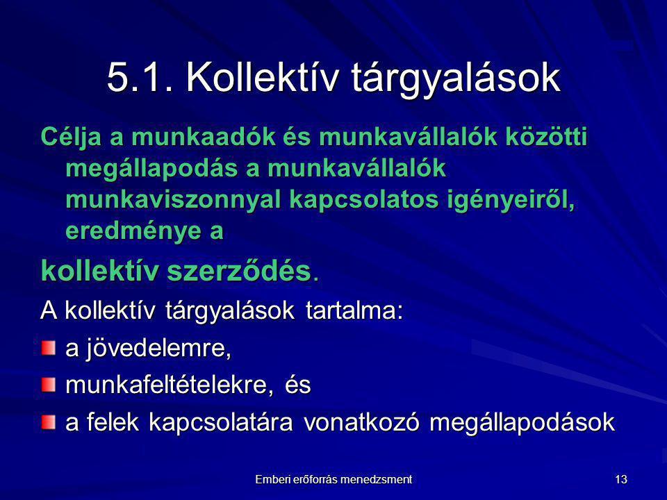 Emberi erőforrás menedzsment 13 5.1. Kollektív tárgyalások Célja a munkaadók és munkavállalók közötti megállapodás a munkavállalók munkaviszonnyal kap