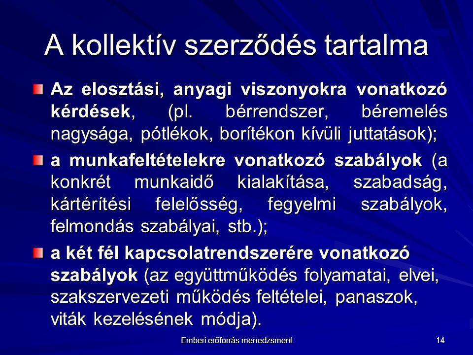 Emberi erőforrás menedzsment 14 A kollektív szerződés tartalma Az elosztási, anyagi viszonyokra vonatkozó kérdések, (pl. bérrendszer, béremelés nagysá