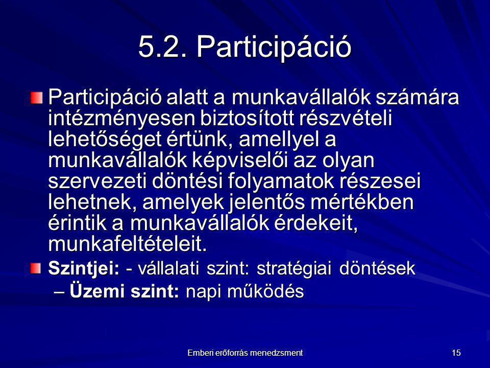 Emberi erőforrás menedzsment 15 5.2. Participáció Participáció alatt a munkavállalók számára intézményesen biztosított részvételi lehetőséget értünk,