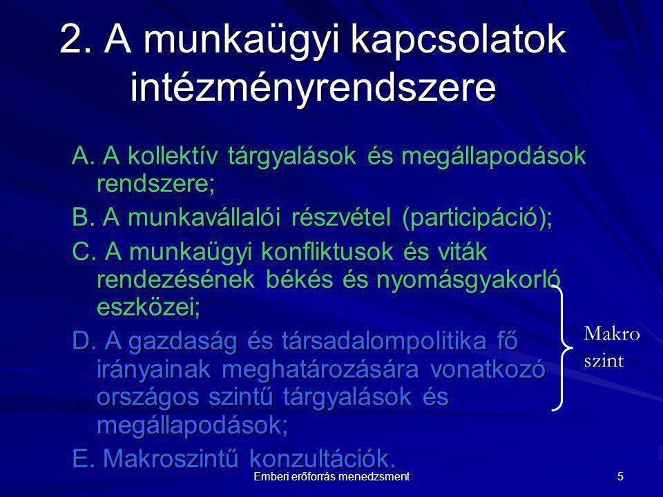 Emberi erőforrás menedzsment 5 2. A munkaügyi kapcsolatok intézményrendszere A. A kollektív tárgyalások és megállapodások rendszere; B. A munkavállaló