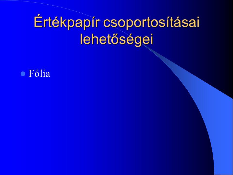 Értékpapír csoportosításai lehetőségei Fólia
