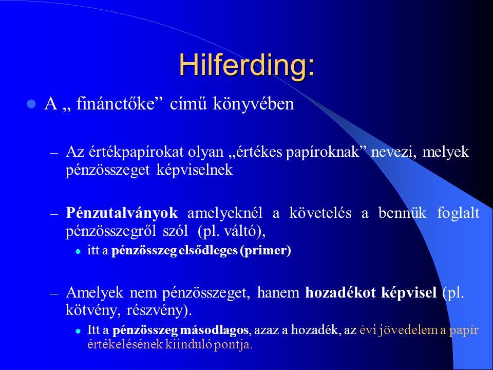 """Hilferding: A """" finánctőke című könyvében – Az értékpapírokat olyan """"értékes papíroknak nevezi, melyek pénzösszeget képviselnek – Pénzutalványok amelyeknél a követelés a bennük foglalt pénzösszegről szól (pl."""