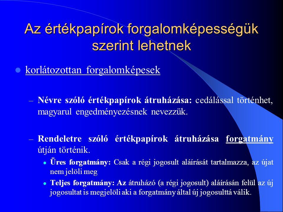 Az értékpapírok forgalomképességük szerint lehetnek korlátozottan forgalomképesek – Névre szóló értékpapírok átruházása: cedálással történhet, magyarul engedményezésnek nevezzük.