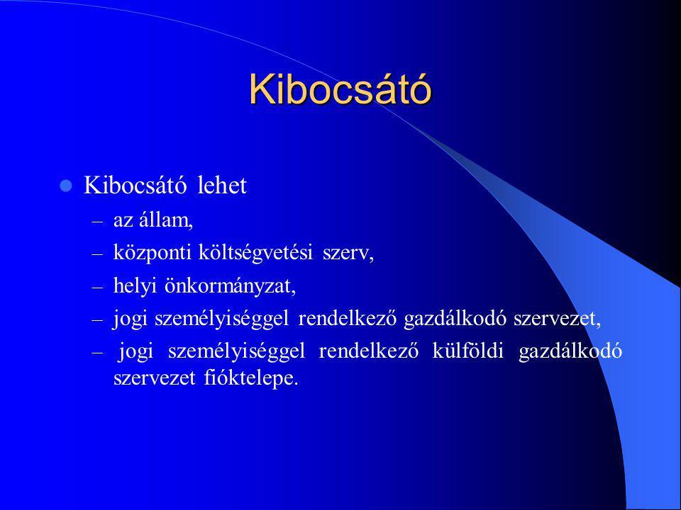 Kibocsátó Kibocsátó lehet – az állam, – központi költségvetési szerv, – helyi önkormányzat, – jogi személyiséggel rendelkező gazdálkodó szervezet, – j
