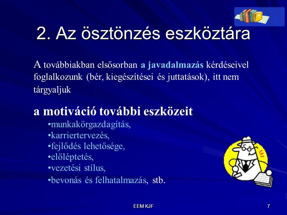 EEM KJF 8 Javadalmak szerkezete Közvetlen pénzjövedelmek Javadalmak Közvetett (juttatások) Alapbér Teljesítmény pótlék Bónuszok Költségtérítés Érdekvédelmi programok Szolgáltatások és előjogok Fizetés a le nem dolgozott időre