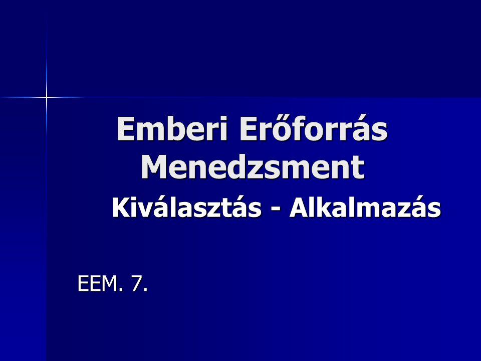Emberi Erőforrás Menedzsment Kiválasztás - Alkalmazás EEM. 7.