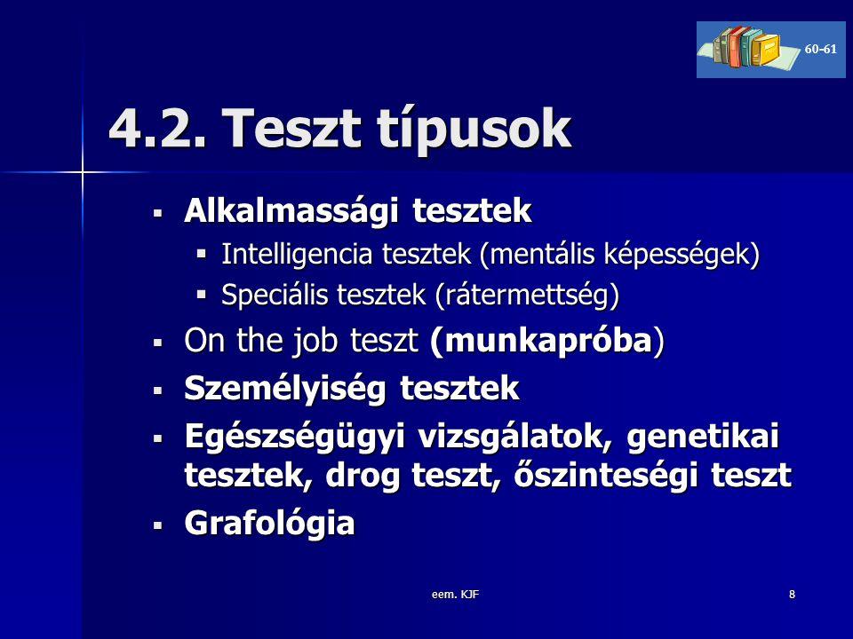eem. KJF8 4.2. Teszt típusok  Alkalmassági tesztek  Intelligencia tesztek (mentális képességek)  Speciális tesztek (rátermettség)  On the job tesz