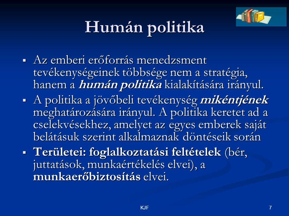 7KJF Humán politika  Az emberi erőforrás menedzsment tevékenységeinek többsége nem a stratégia, hanem a humán politika kialakítására irányul.  A pol