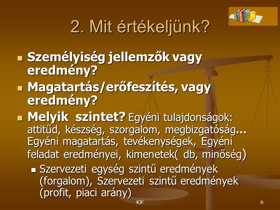 KJF6 2. Mit értékeljünk? Személyiség jellemzők vagy eredmény? Személyiség jellemzők vagy eredmény? Magatartás/erőfeszítés, vagy eredmény? Magatartás/e