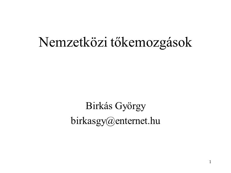 1 Nemzetközi tőkemozgások Birkás György birkasgy@enternet.hu