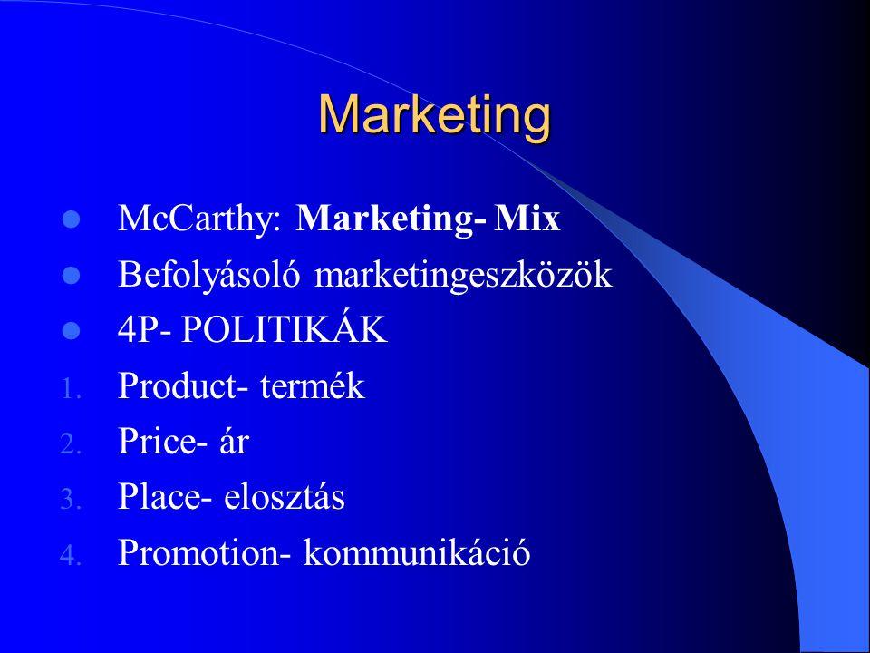 Marketing McCarthy: Marketing- Mix Befolyásoló marketingeszközök 4P- POLITIKÁK 1. Product- termék 2. Price- ár 3. Place- elosztás 4. Promotion- kommun
