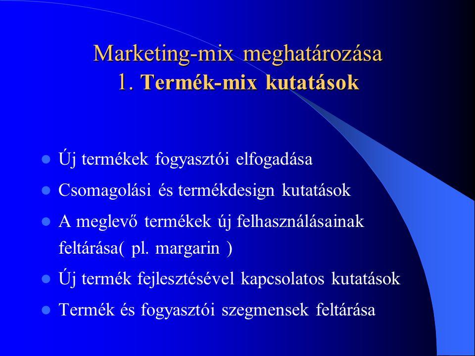 Marketing-mix meghatározása 1. Termék-mix kutatások Új termékek fogyasztói elfogadása Csomagolási és termékdesign kutatások A meglevő termékek új felh