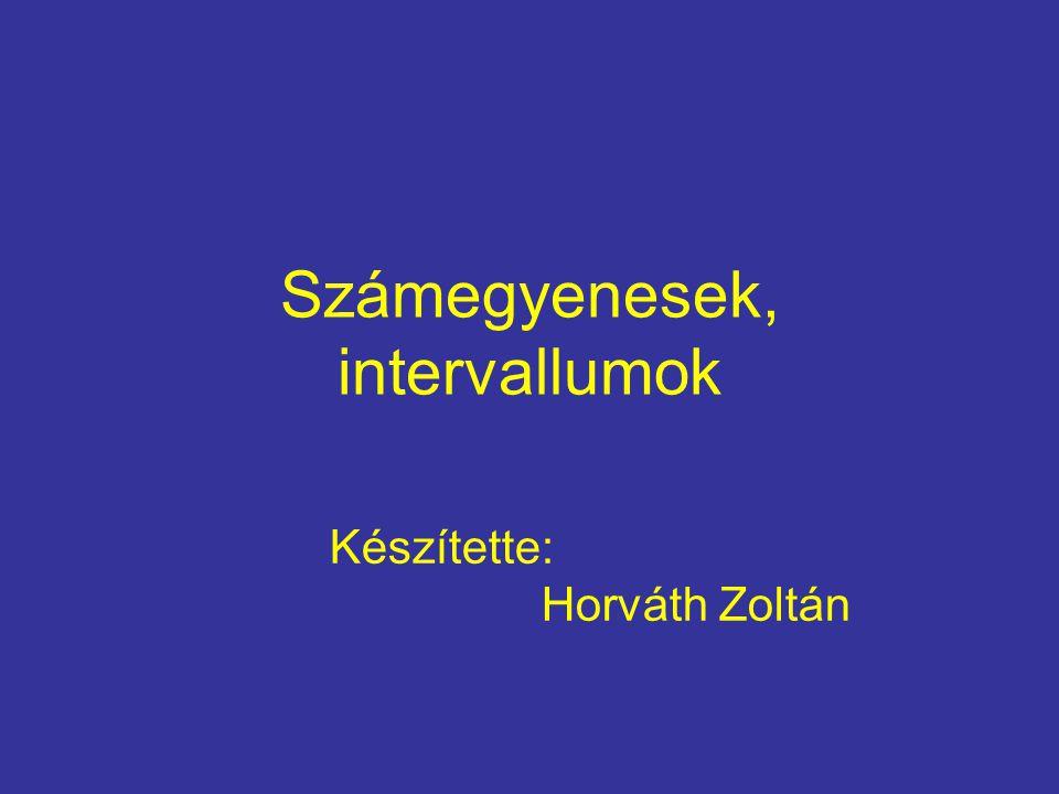 Számegyenesek, intervallumok Készítette: Horváth Zoltán