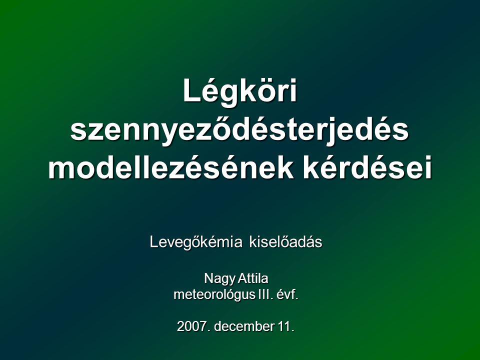 Magyarországon használt terjedési modellek 1984-89: Központi Kémiai Kutató Intézet és OMSZ: Lagrange-típusú modell Budapestre 90-es évek közepe: Központi Fizikai Kutató Intézet Atomenegia Kutatóintézete: ISC2 Gauss-típusú – SO 2 és Vanádium terjedése a magyarországi erőművekből Közelmúlt: Dasy Kft.