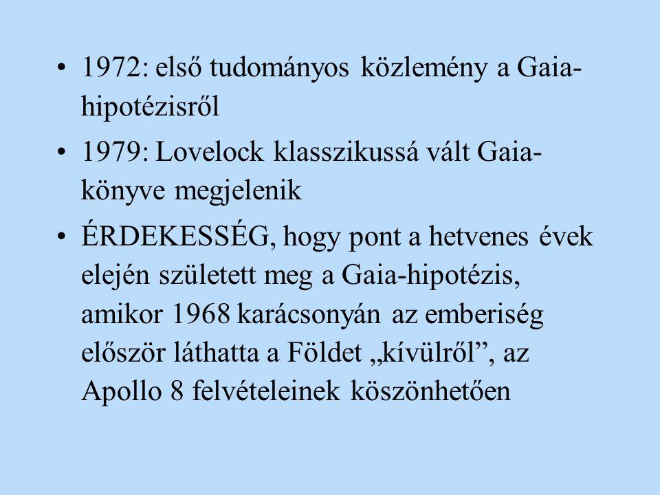 1972: első tudományos közlemény a Gaia- hipotézisről 1979: Lovelock klasszikussá vált Gaia- könyve megjelenik ÉRDEKESSÉG, hogy pont a hetvenes évek el