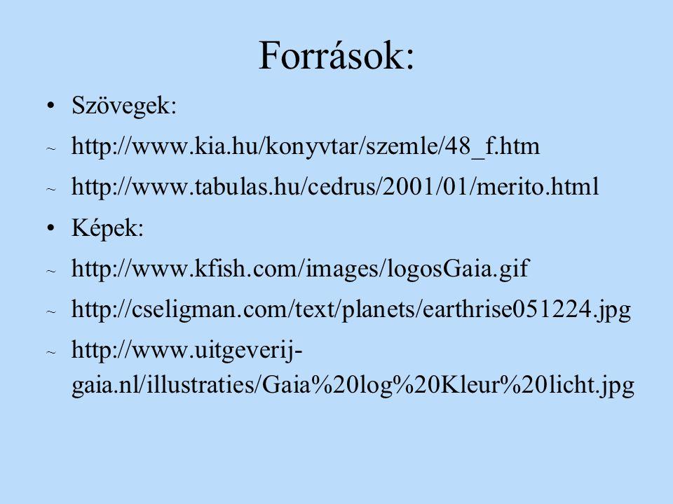 Források: Szövegek: ~ http://www.kia.hu/konyvtar/szemle/48_f.htm ~ http://www.tabulas.hu/cedrus/2001/01/merito.html Képek: ~ http://www.kfish.com/imag