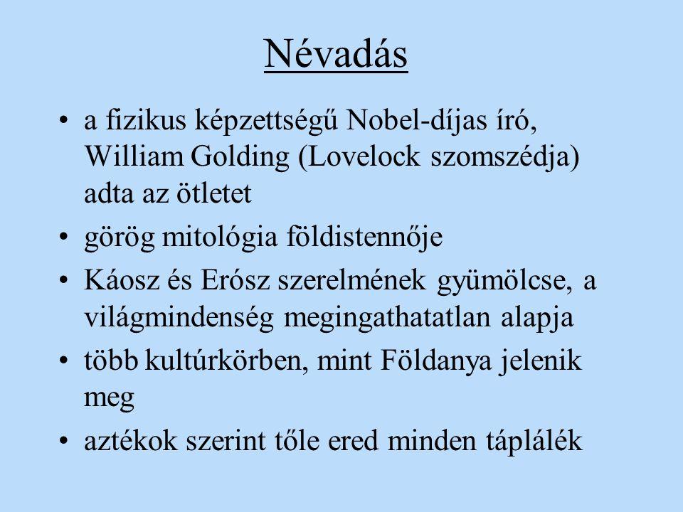 Névadás a fizikus képzettségű Nobel-díjas író, William Golding (Lovelock szomszédja) adta az ötletet görög mitológia földistennője Káosz és Erósz szer