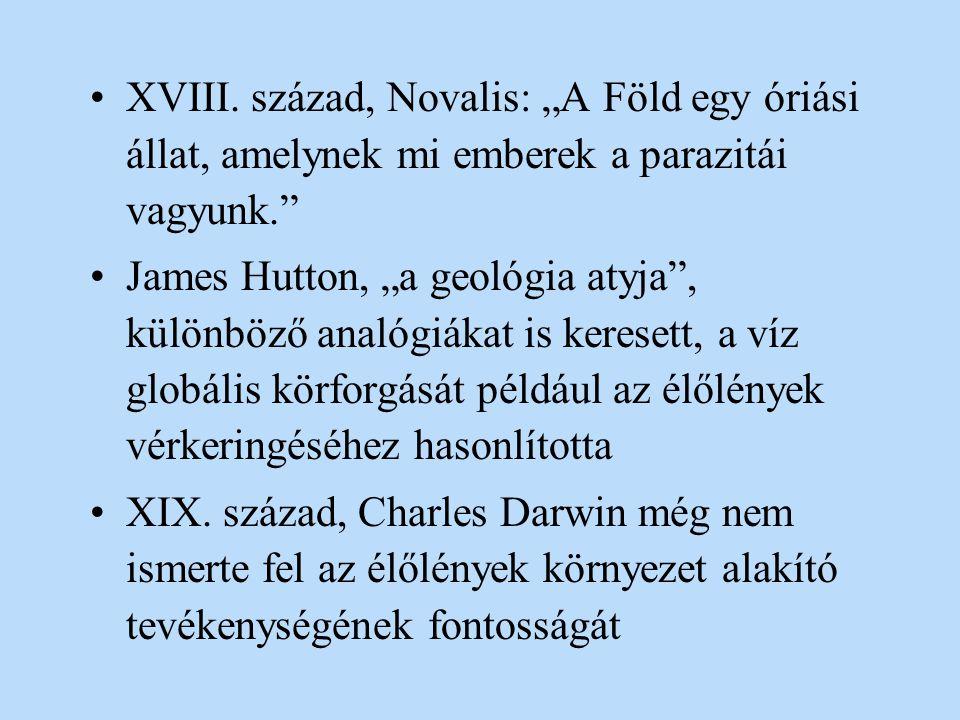 """XVIII. század, Novalis: """"A Föld egy óriási állat, amelynek mi emberek a parazitái vagyunk."""" James Hutton, """"a geológia atyja"""", különböző analógiákat is"""
