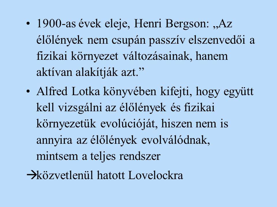 """1900-as évek eleje, Henri Bergson: """"Az élőlények nem csupán passzív elszenvedői a fizikai környezet változásainak, hanem aktívan alakítják azt."""" Alfre"""