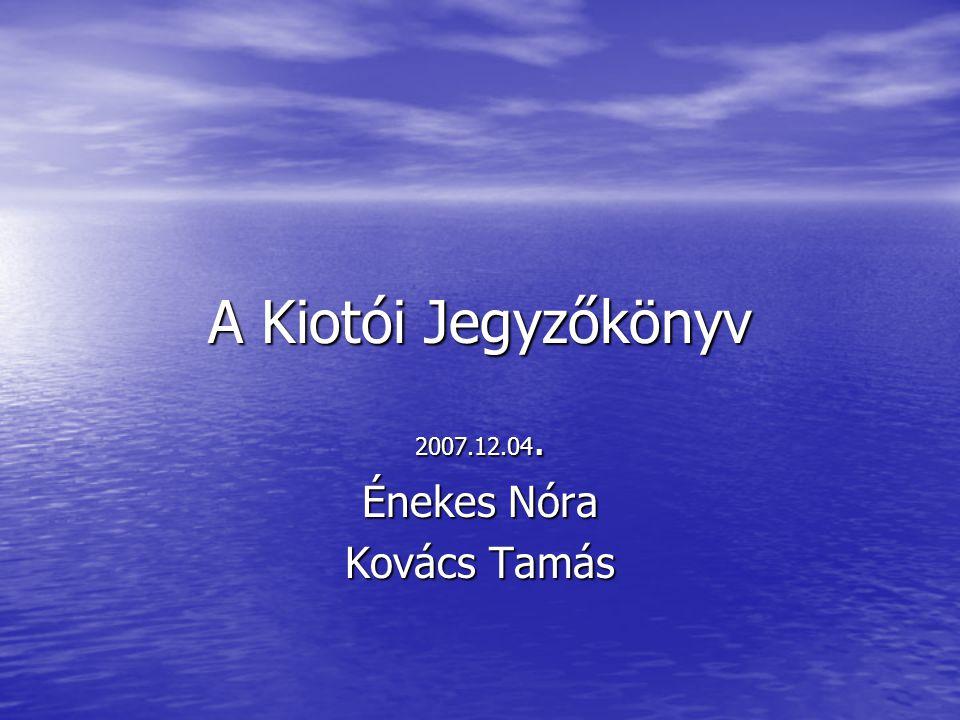 A Kiotói Jegyzőkönyv 2007.12.04. Énekes Nóra Kovács Tamás