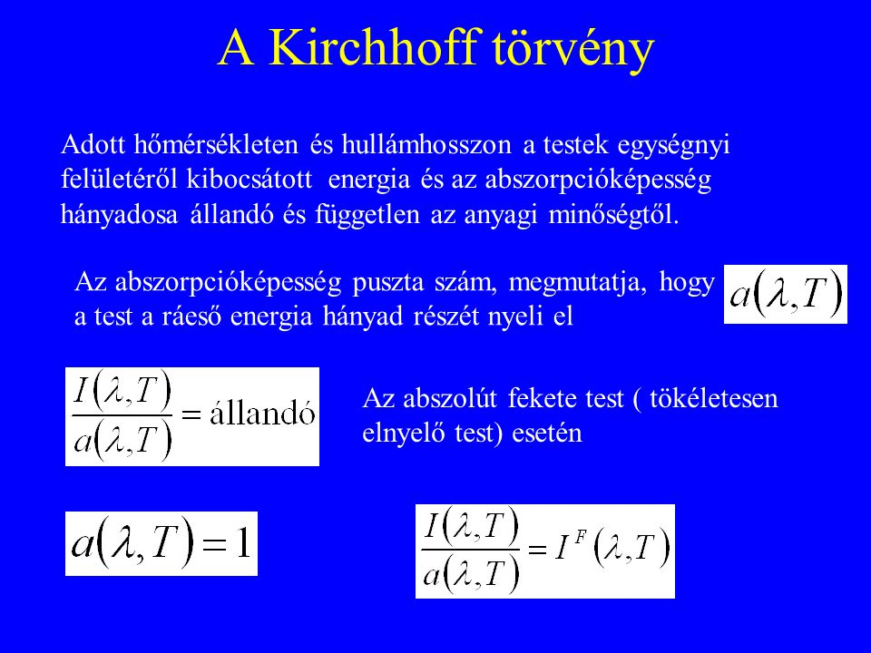 A Kirchhoff törvény Adott hőmérsékleten és hullámhosszon a testek egységnyi felületéről kibocsátott energia és az abszorpcióképesség hányadosa állandó