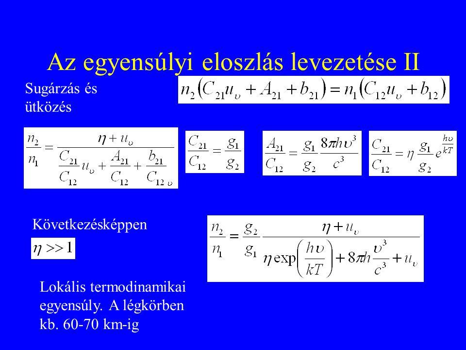 Az egyensúlyi eloszlás levezetése II Sugárzás és ütközés Következésképpen Lokális termodinamikai egyensúly. A légkörben kb. 60-70 km-ig