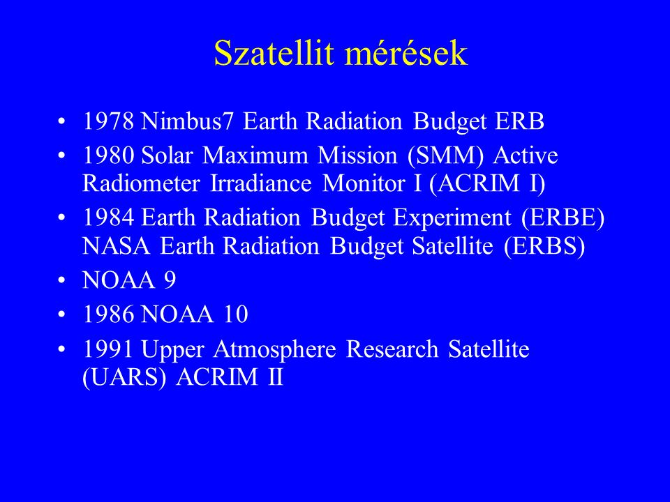 Szatellit mérések 1978 Nimbus7 Earth Radiation Budget ERB 1980 Solar Maximum Mission (SMM) Active Radiometer Irradiance Monitor I (ACRIM I) 1984 Earth