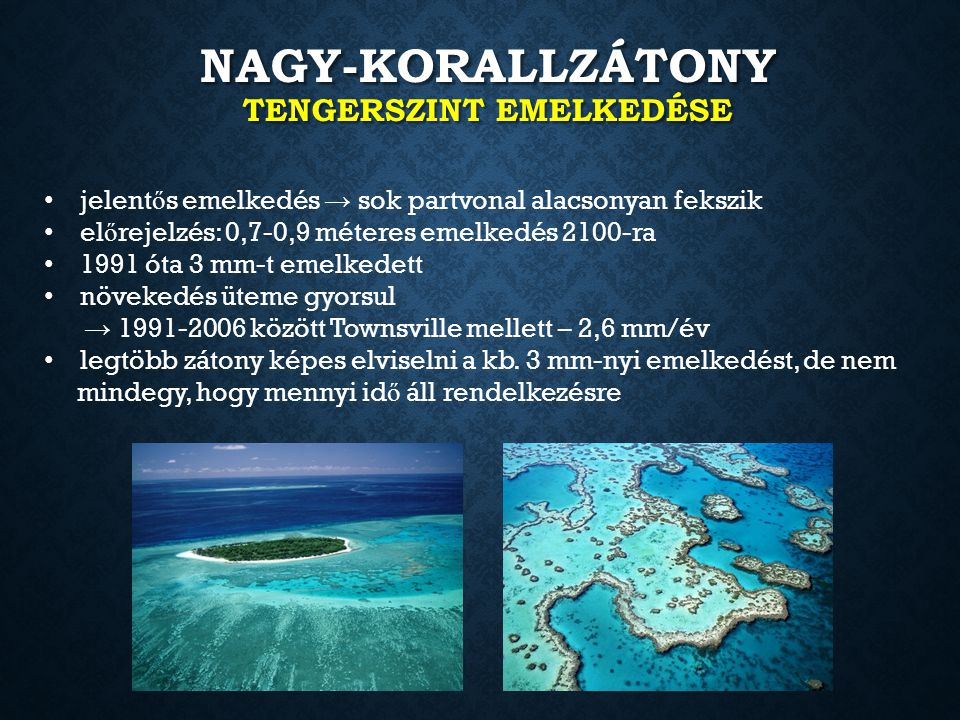 NAGY-KORALLZÁTONY TENGERSZINT EMELKEDÉSE jelent ő s emelkedés → sok partvonal alacsonyan fekszik el ő rejelzés: 0,7-0,9 méteres emelkedés 2100-ra 1991