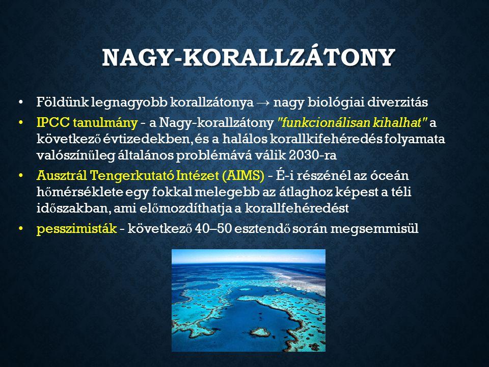 NAGY-KORALLZÁTONY Földünk legnagyobb korallzátonya → nagy biológiai diverzitás IPCC tanulmány - a Nagy-korallzátony