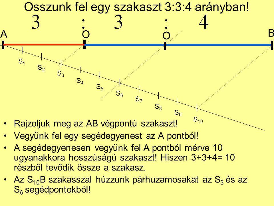 Osszunk fel egy szakaszt 3:3:4 arányban! Rajzoljuk meg az AB végpontú szakaszt! Vegyünk fel egy segédegyenest az A pontból! A segédegyenesen vegyünk f
