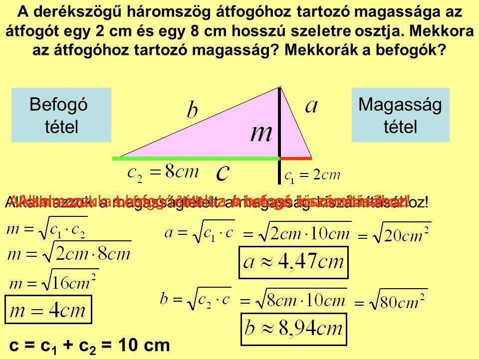 A derékszögű háromszög átfogóhoz tartozó magassága az átfogót egy 2 cm és egy 8 cm hosszú szeletre osztja. Mekkora az átfogóhoz tartozó magasság? Mekk