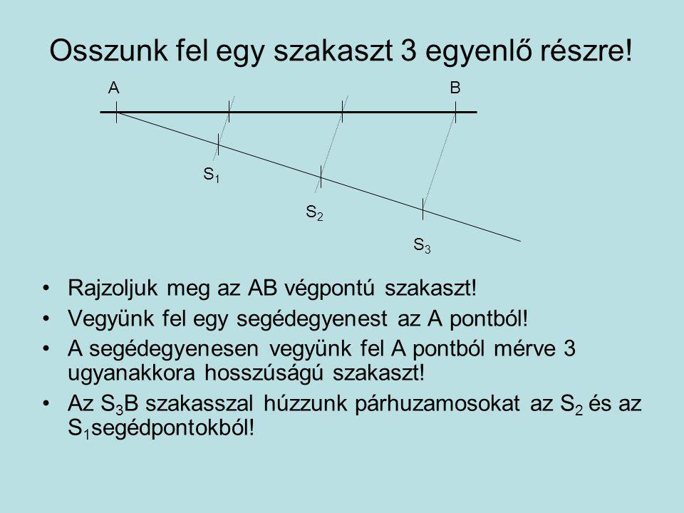 Osszunk fel egy szakaszt 3 egyenlő részre! Rajzoljuk meg az AB végpontú szakaszt! Vegyünk fel egy segédegyenest az A pontból! A segédegyenesen vegyünk