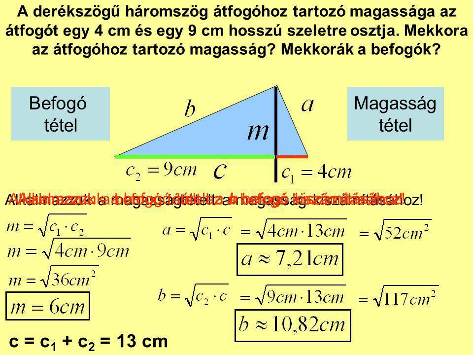 A derékszögű háromszög átfogóhoz tartozó magassága az átfogót egy 4 cm és egy 9 cm hosszú szeletre osztja. Mekkora az átfogóhoz tartozó magasság? Mekk