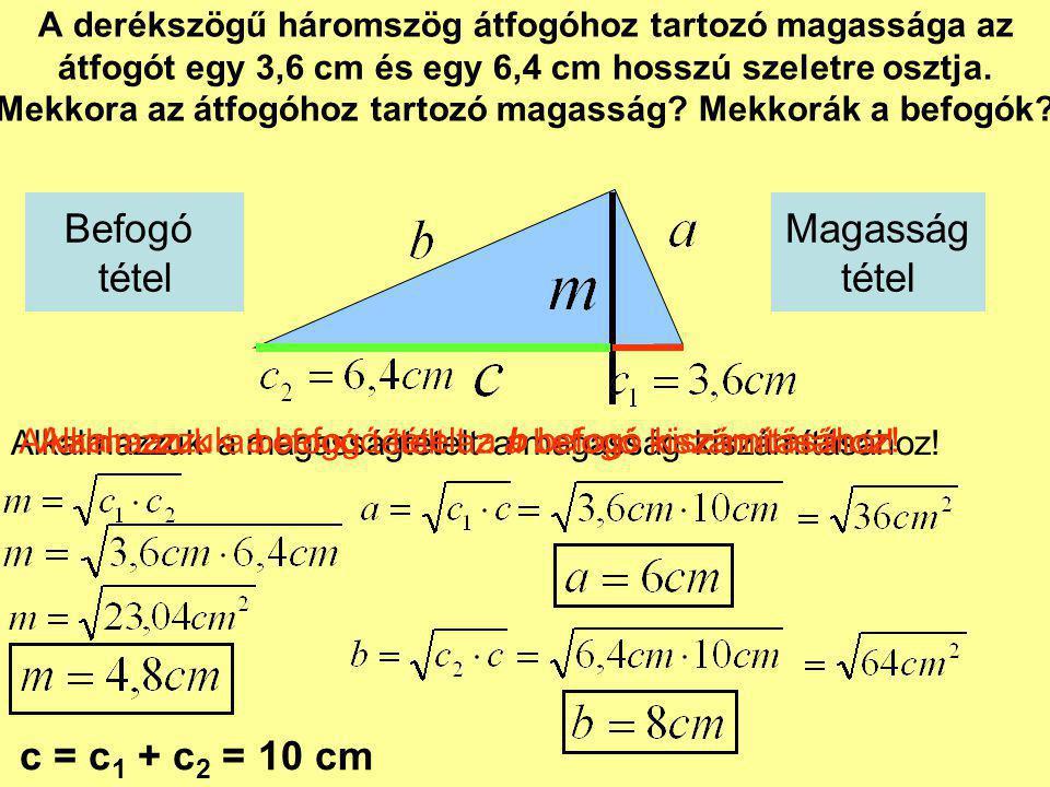 A derékszögű háromszög átfogóhoz tartozó magassága az átfogót egy 3,6 cm és egy 6,4 cm hosszú szeletre osztja. Mekkora az átfogóhoz tartozó magasság?