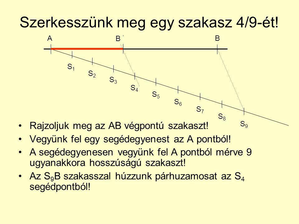 Szerkesszünk meg egy szakasz 4/9-ét! Rajzoljuk meg az AB végpontú szakaszt! Vegyünk fel egy segédegyenest az A pontból! A segédegyenesen vegyünk fel A