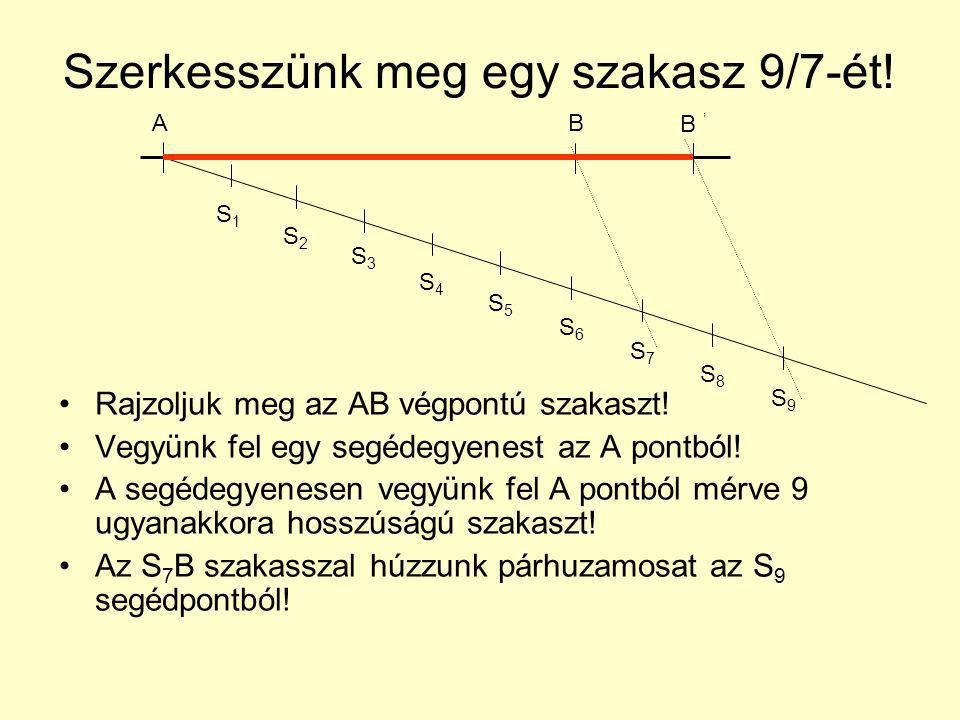 Szerkesszünk meg egy szakasz 9/7-ét! Rajzoljuk meg az AB végpontú szakaszt! Vegyünk fel egy segédegyenest az A pontból! A segédegyenesen vegyünk fel A
