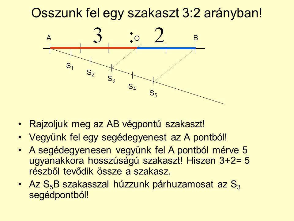 Osszunk fel egy szakaszt 3:2 arányban! Rajzoljuk meg az AB végpontú szakaszt! Vegyünk fel egy segédegyenest az A pontból! A segédegyenesen vegyünk fel