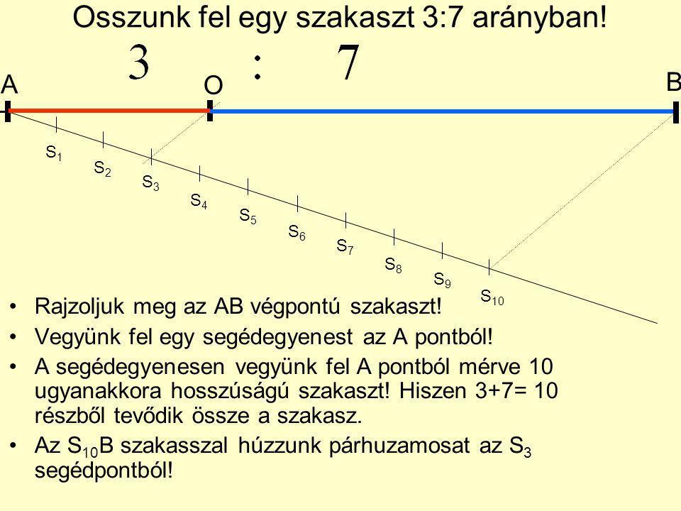Osszunk fel egy szakaszt 3:7 arányban! Rajzoljuk meg az AB végpontú szakaszt! Vegyünk fel egy segédegyenest az A pontból! A segédegyenesen vegyünk fel